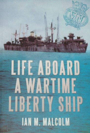 Life Aboard a Wartime Liberty Ship, by Ian M. Malcolm